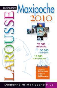 Dictionnaire Larousse maxipoche plus 2010 : 75.000 définitions, 50.000 exemples, 10.000 noms propres : inclus un précis de grammaire, toutes les règles d'orthographe