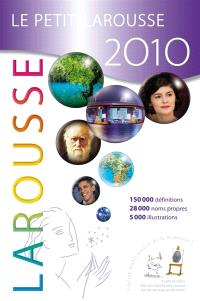 Le petit Larousse illustré 2010 : 87.000 articles, 5.000 illustrations, 321 cartes, chronologie universelle
