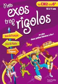 Petits exos trop rigolos, du CM2 à la 6e, 10 à 11 ans : jeux de français, jeux de maths, énigmes