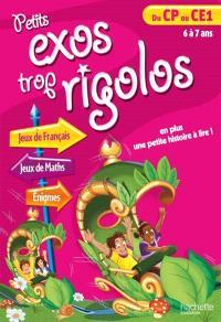 Petits exos trop rigolos, du CP au CE1, 6 à 7 ans : jeux de français, jeux de maths, énigmes