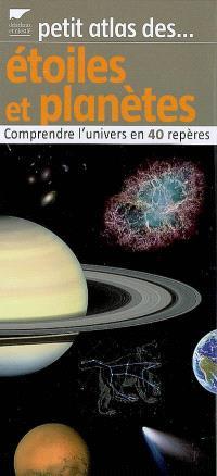 Petit atlas des étoiles et planètes : comprendre l'Univers en 40 repères