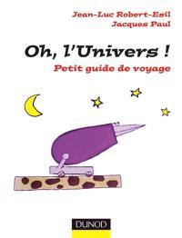 Oh, l'Univers ! : petit guide de voyage