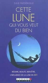 Cette lune qui vous veut du bien : régime, beauté, bien-être... : l'influence de la lune en 2011