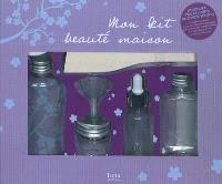 Mon kit beauté maison : fabriquez vos produits de beauté maison