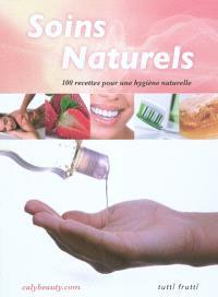 Soins naturels : 100 recettes pour une hygiène naturelle