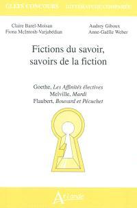 Fictions du savoir, savoirs de la fiction : Goethe, Les affinités électives ; Melville, Mardi ; Flaubert, Bouvard et Pécuchet