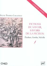 Fictions du savoir, savoirs de la fiction : Goethe, Melville, Flaubert
