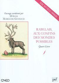 Rabelais, aux confins des mondes possibles : Quart Livre