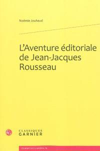 L'aventure éditoriale de Jean-Jacques Rousseau