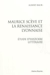 Maurice Scève et la Renaissance lyonnaise : étude d'histoire littéraire