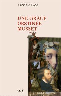 Une grâce obstinée : Musset