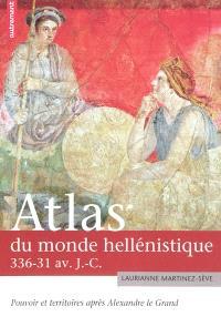 Atlas du monde hellénistique, 336-31 av. J.-C. : pouvoirs et territoires après Alexandre le Grand