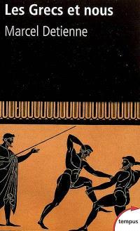 Les Grecs et nous : une anthropologie comparée de la Grèce ancienne