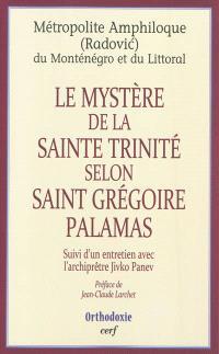 Le mystère de la Sainte Trinité selon saint Grégoire Palamas : suivi d'un entretien avec l'archiprêtre Jivko Panev