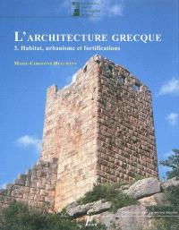 L'architecture grecque. Volume 3, Habitat, urbanisme et fortifications