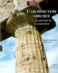 L'architecture grecque. Volume 1, Les principes de la construction