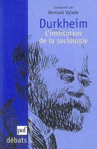 Durkheim, l'institution de la sociologie