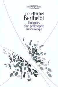 Jean-Michel Berthelot : itinéraires d'un philosophe en sociologie,1945-2006