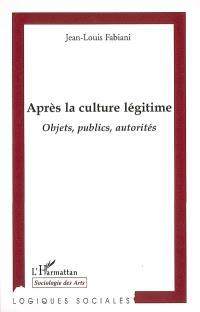 Après la culture légitime : objets, publics, autorités