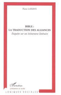 Bible, la traduction des alliances : enquête sur un événement littéraire