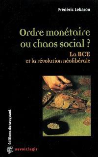 Ordre monétaire ou chaos social ? : la BCE et la révolution néolibérale