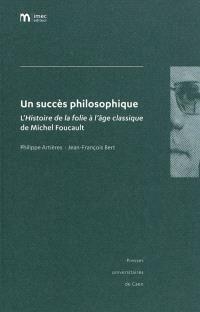 Un succès philosophique : l'Histoire de la folie à l'âge classique de Michel Foucault