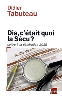Dis, c'était quoi la Sécu ? : lettre à la génération 2025