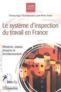Le système d'inspection du travail en France : missions, statut, moyens et fonctionnement