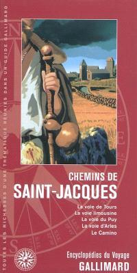 Chemins de Saint-Jacques : la voie de Tours, la voie limousine, la voie du Puy, la voie d'Arles, le Camino