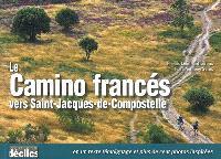 Le camino francès vers Saint-Jacques-de-Compostelle : en un texte témoignage et plus de cent photos inspirées