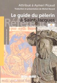 Le guide du pèlerin à Saint-Jacques : codex de Saint-Jacques-de-Compostelle (XIIe siècle)