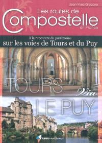 Les routes de Compostelle en France, A la rencontre du patrimoine sur les routes de Tours et du Puy