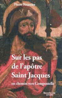 Sur les pas de l'apôtre saint Jacques : en chemin vers Compostelle
