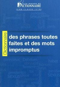 Dictionnaire des phrases toutes faites et des mots impromptus