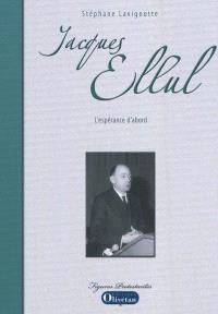 Jacques Ellul : l'espérance d'abord