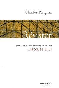 Résister : pour un christianisme de conviction avec Jacques Ellul
