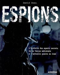 Espions : l'histoire des agents secrets de la Venise médiévale à l'actuelle guerre en Irak