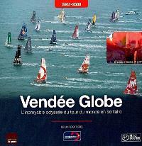 Vendée Globe : l'incroyable odyssée du tour du monde en solitaire 2008-2009 : le livre officiel