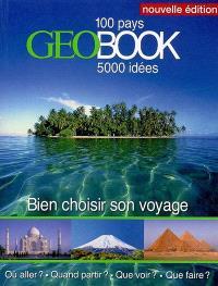GéoBook : bien choisir son voyage : 100 pays, 5.000 idées