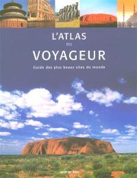 L'atlas du voyageur : guide des plus beaux sites du monde