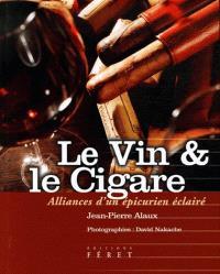 Le vin & le cigare : alliances d'un épicurien éclairé