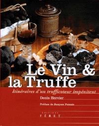 Le vin & la truffe : itinéraires d'un trufficoteur impénitent