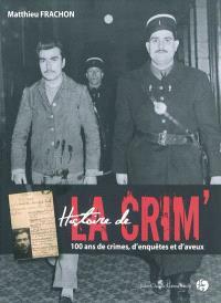 Histoire de la crim' : 100 ans de crimes, d'enquêtes et d'aveux