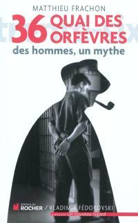 36 quai des Orfèvres : des hommes, un mythe