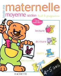 Toute ma maternelle, moyenne section : tout le programme : lecture, écriture, maths, découverte