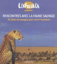 Rencontres avec la faune sauvage : 36 idées de voyages pour vivre l'aventure