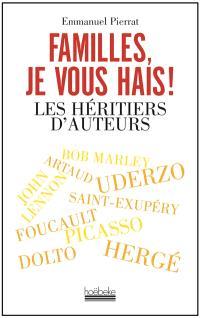 Familles, je vous hais ! : les héritiers d'auteurs
