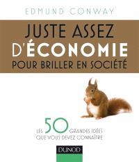 Juste assez d'économie pour briller en société : les 50 grandes idées que vous devez connaître