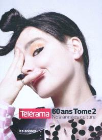 Télérama 60 ans : nos années culture. Volume 2, 1980-2010