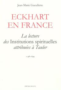 Eckhart en France : la lecture des Institutions spirituelles attribuées à Tauler : 1548-1699
